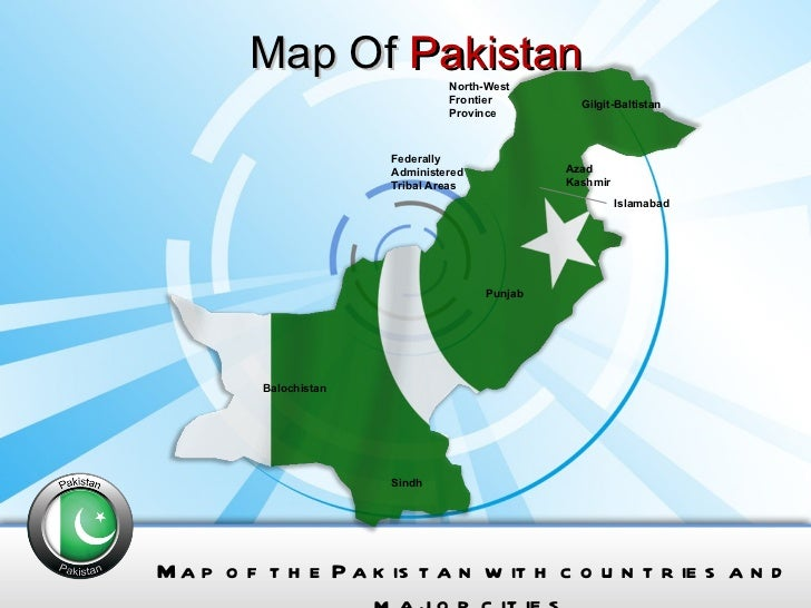 Map Of  Pakistan Map of the Pakistan with countries and major cities. Balochistan North-West Frontier Province Punjab Sind...