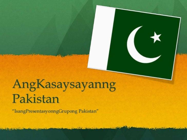 """AngKasaysayanng Pakistan<br />""""IsangPresentasyonngGrupong Pakistan""""<br />"""