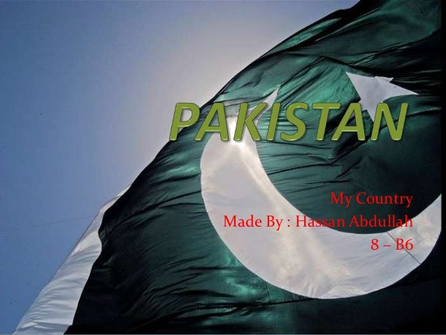 My CountryMade By : Hassan Abdullah                   8 – B6