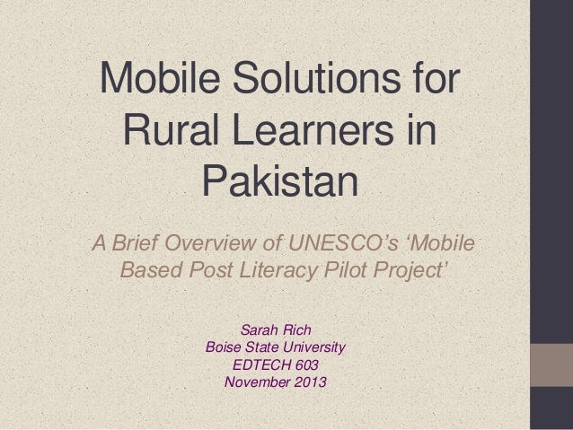 Mobile Solutions for Rural Learners in Pakistan A Brief Overview of UNESCO's 'Mobile Based Post Literacy Pilot Project' Sa...