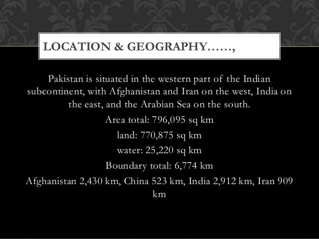 geographical importance of pakistan essay Geographical importance of pakistan geographical attributes of a state bring it both, some opportunities to avail and some risks to evade pakistan availed the opportunities from its geography but could escape the risks it posed.