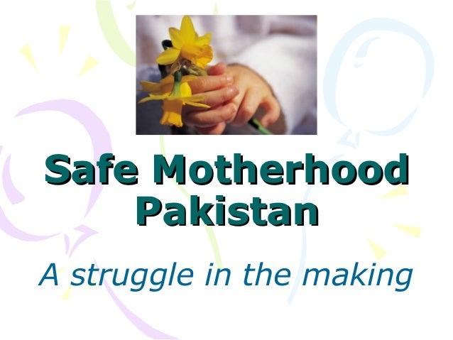 Safe MotherhoodSafe Motherhood PakistanPakistan A struggle in the making