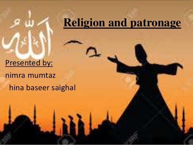 Religion and patronage Presented by: nimra mumtaz hina baseer saighal