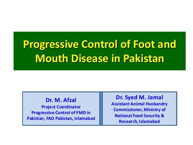 Progressive Control of Foot and  Mouth Disease in Pakistan         Dr. M. Afzal                 Dr. Syed M. Jamal         ...