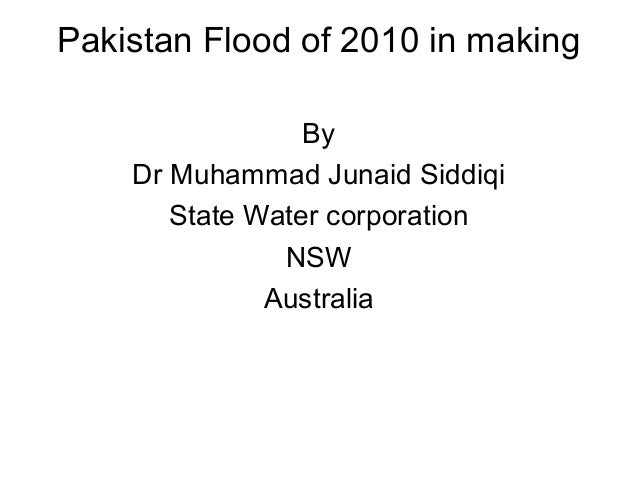 Pakistan Flood of 2010 in making By Dr Muhammad Junaid Siddiqi State Water corporation NSW Australia