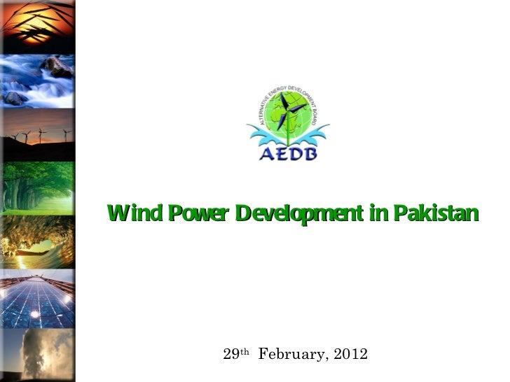 Wind Power Development in Pakistan          29th February, 2012