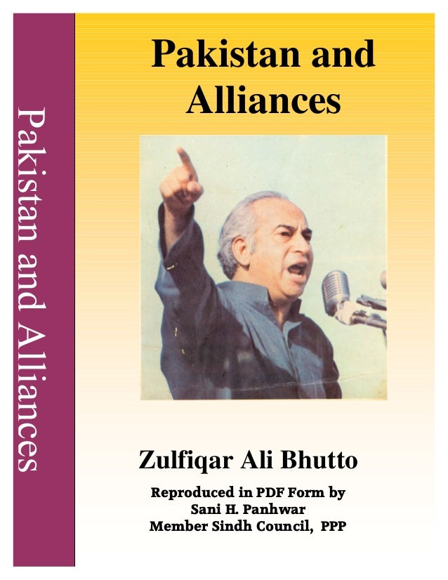 Pakistan and Alliances Zulfiqar Ali Bhutto Reproduced in PDF Form by Sani H. Panhwar Member Sindh Council, PPP