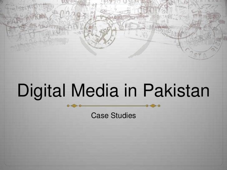 Digital Media in Pakistan         Case Studies