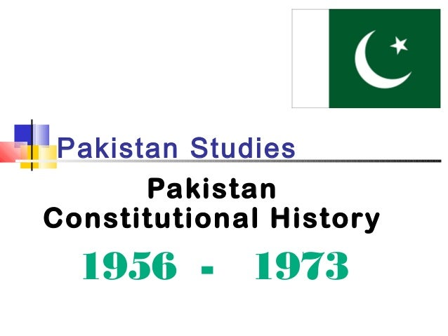 Pakistan Constitutional History 1956 To 1973
