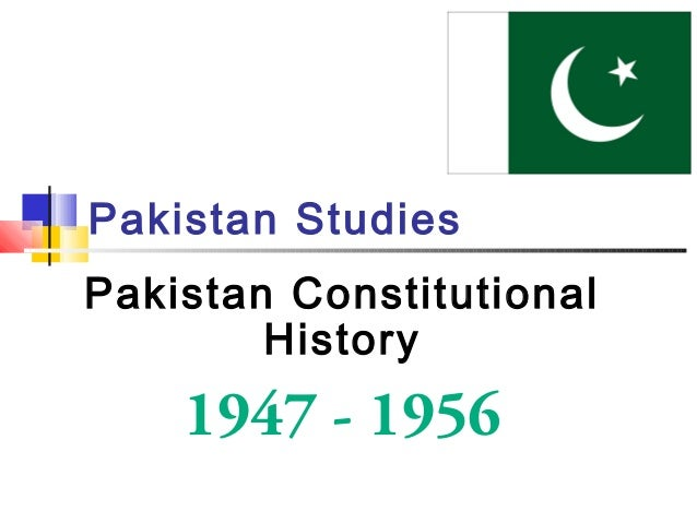 Pakistan Studies Pakistan Constitutional History 1947 - 1956