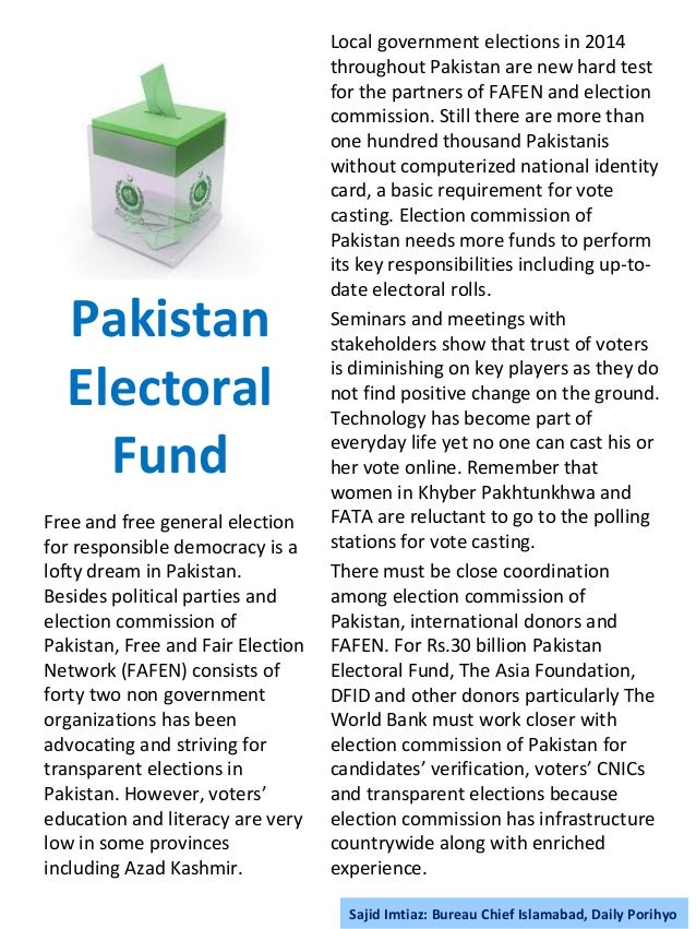 Pakistan Electoral Fund Free and free general election for responsible democracy is a lofty dream in Pakistan. Besides pol...