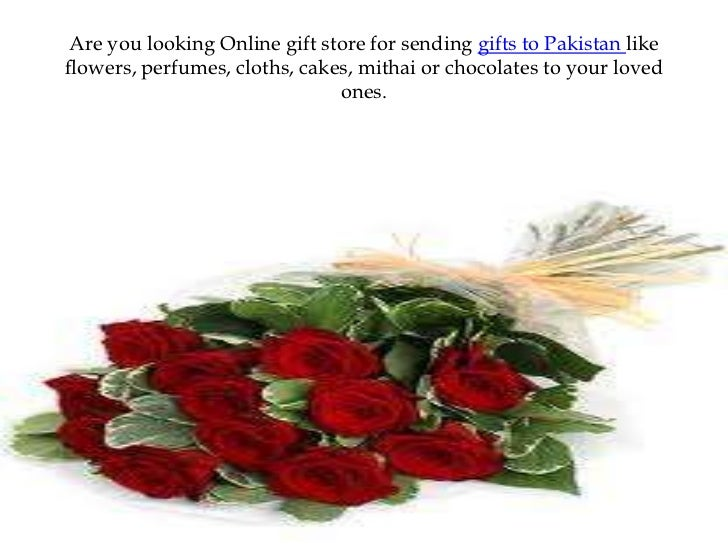 Are you looking Online gift store for sending gifts to Pakistan like flowers, perfumes, cloths, cakes, mithai or chocolate...
