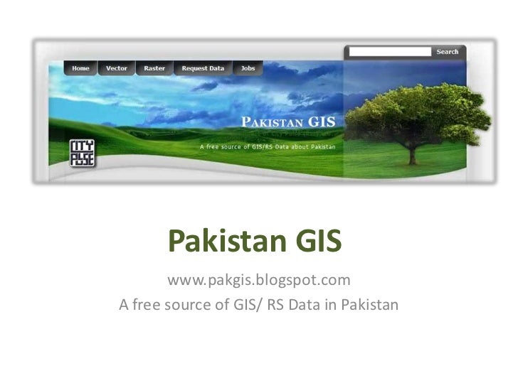 Pakistan GIS       www.pakgis.blogspot.comA free source of GIS/ RS Data in Pakistan