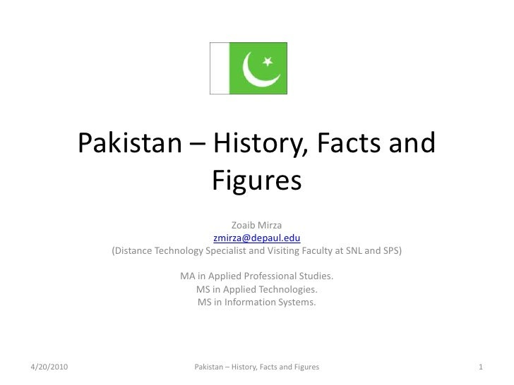 Pakistan – History, Facts and Figures<br />Zoaib Mirza<br />zmirza@depaul.edu<br />(Distance Technology Specialist and Vis...