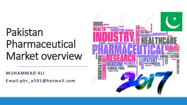 Pakistan Pharmaceutical Market overview MUHAMMAD ALI Email:phr_ali91@hotmail.com