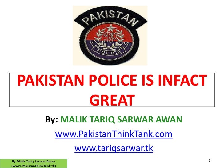PAKISTAN POLICE IS INFACT            GREAT                   By: MALIK TARIQ SARWAR AWAN                     www.PakistanT...