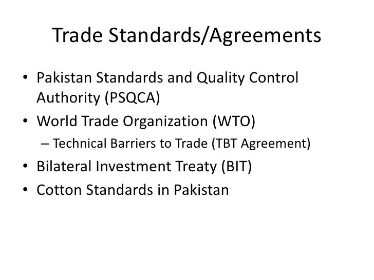 Trade Standards/Agreements<br />Pakistan Standards and Quality Control Authority (PSQCA)<br />World Trade Organization (WT...