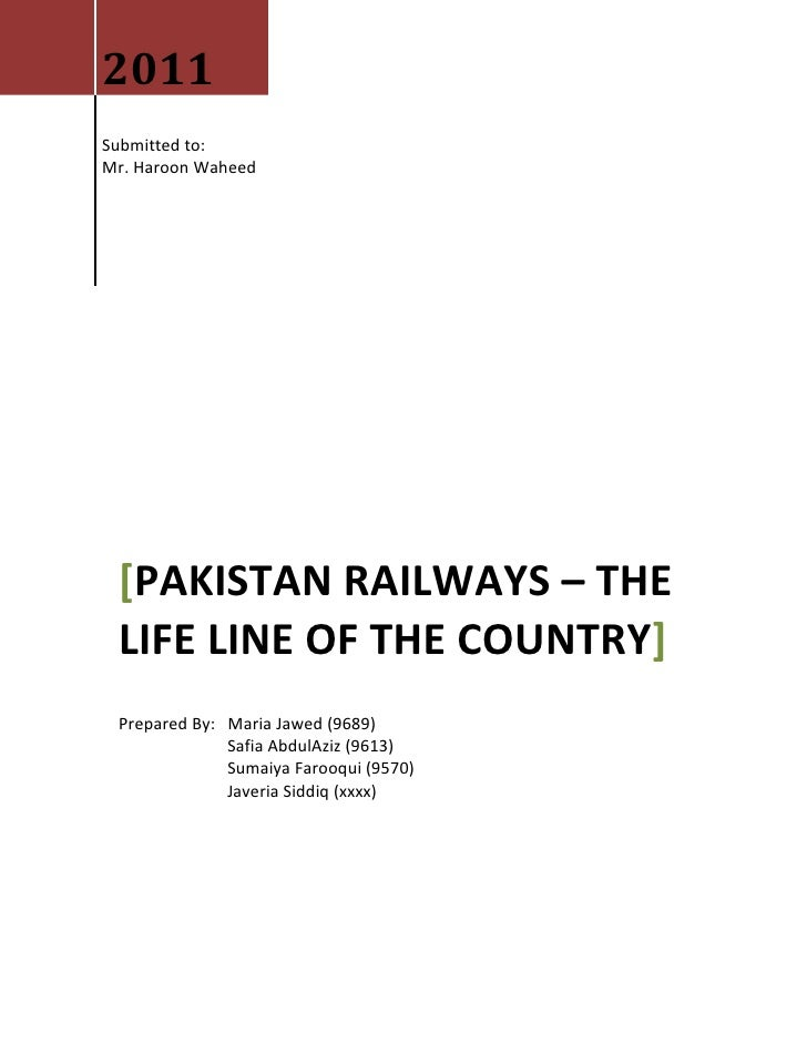 2011Submitted to:Mr. Haroon Waheed [PAKISTAN RAILWAYS – THE LIFE LINE OF THE COUNTRY] Prepared By: Maria Jawed (9689)     ...