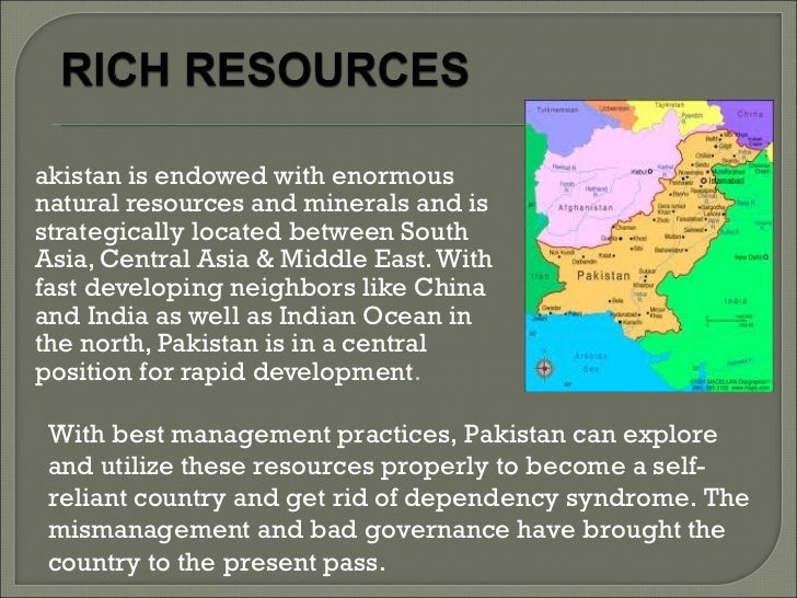 pakistans natural resources and their mismanagement Pakistan's most common physical features are its five main regions, which include the thar desert, the northern highland, the western highland, the punjab plain, the sind plain and the baluchian plateau pakistan is located in southern asia and borders the arabian sea india is east of pakistan .