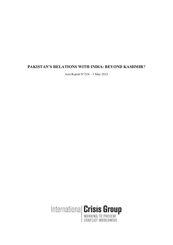 PAKISTAN'S RELATIONS WITH INDIA: BEYOND KASHMIR?               Asia Report N°224 – 3 May 2012