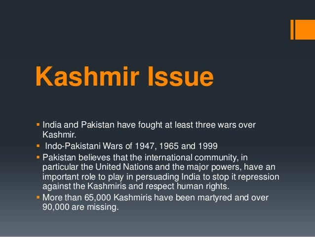 kashmir issue essay The ongoing territorial dispute between india and pakistan over the status of the contested areas of jammu and kashmir (henceforth kashmir) is well known and well documented this study acknowledges that any resolution of this dispute may be many years in the making.