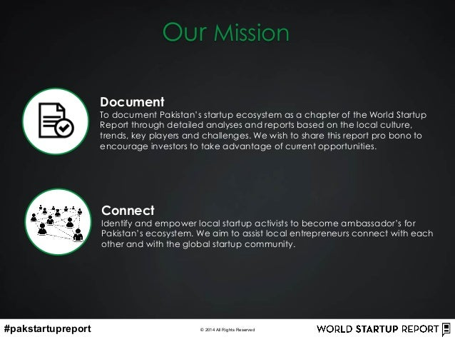 #pakstartupreport © 2014 All Rights Reserved Our Mission Document To document Pakistan's startup ecosystem as a chapter of...