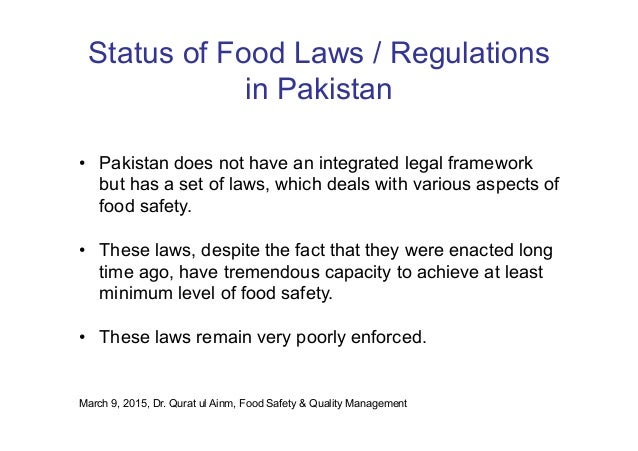 Status of Food Laws / Regulations in Pakistan •  Pakistan does not have an integrated legal framework but has a set of law...