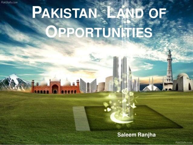 PAKISTAN LAND OF OPPORTUNITIES Saleem Ranjha