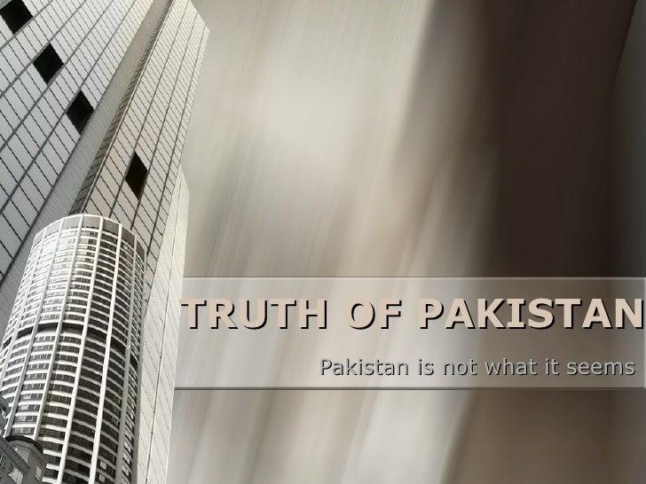 TRUTH OF PAKISTAN Pakistan is not what it seems