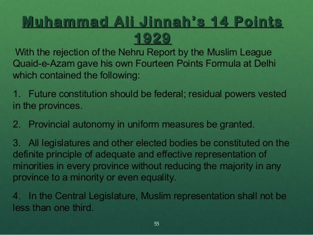 14 points of jinnah The fourteen points of jinnah were proposed by muhammad ali jinnah drafted by c rajagopalachari as a constitutional reform plan to safeguard the political rights of muslims in a.