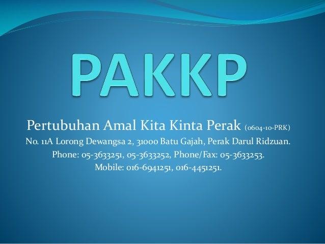 Pertubuhan Amal Kita Kinta Perak (0604-10-PRK) No. 11A Lorong Dewangsa 2, 31000 Batu Gajah, Perak Darul Ridzuan. Phone: 05...