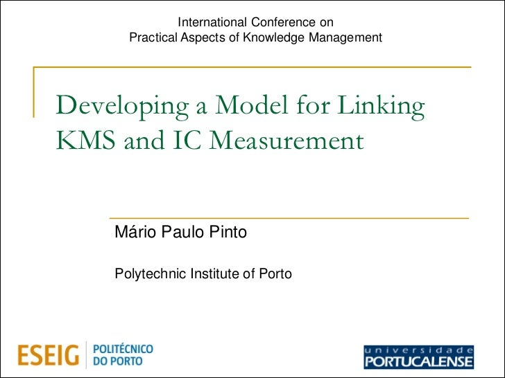 International Conference on      Practical Aspects of Knowledge ManagementDeveloping a Model for LinkingKMS and IC Measure...