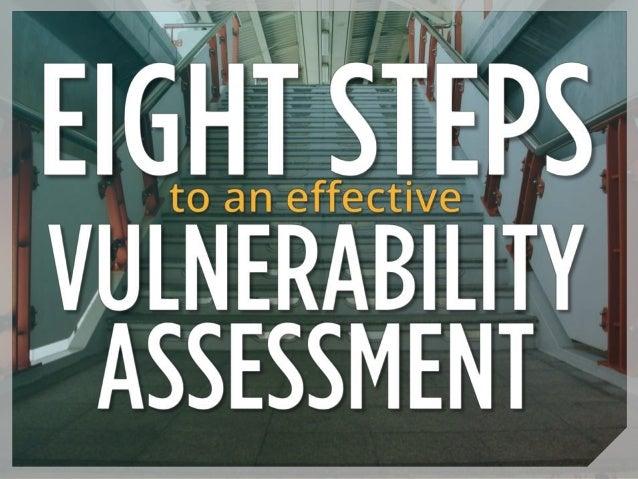 http://focus.forsythe.com/articles/211/8-Steps- to-an-Effective-Vulnerability-Assessment