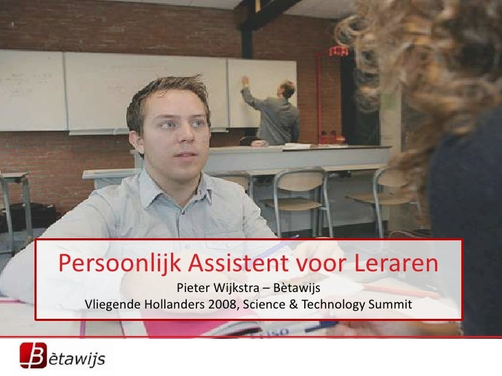 Persoonlijk Assistent voor Leraren                  Pieter Wijkstra – Bètawijs   Vliegende Hollanders 2008, Science & Tech...