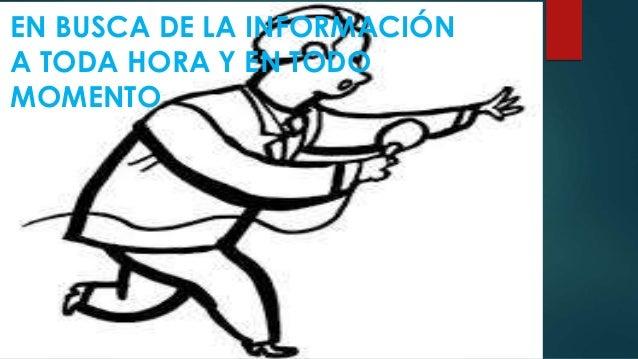 EN BUSCA DE LA INFORMACIÓN  A TODA HORA Y EN TODO  MOMENTO