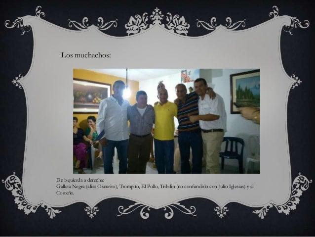 Los muchachos:  De izquierda a derecha: Galleta Negra (alias Oscurito), Trompito, El Pollo, Tribilin (no confundirlo con J...