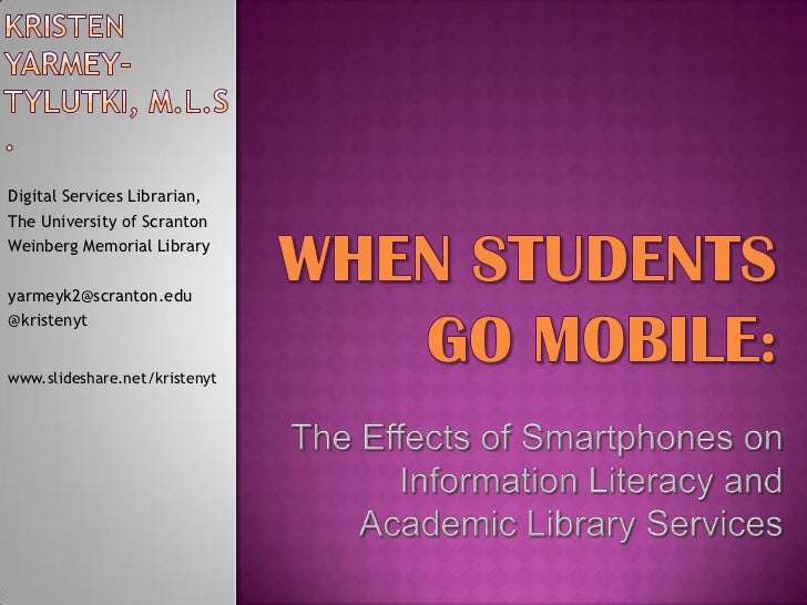 Kristen Yarmey-Tylutki, M.L.S.<br />When Students Go Mobile:<br />Digital Services Librarian,<br />The University of Scran...