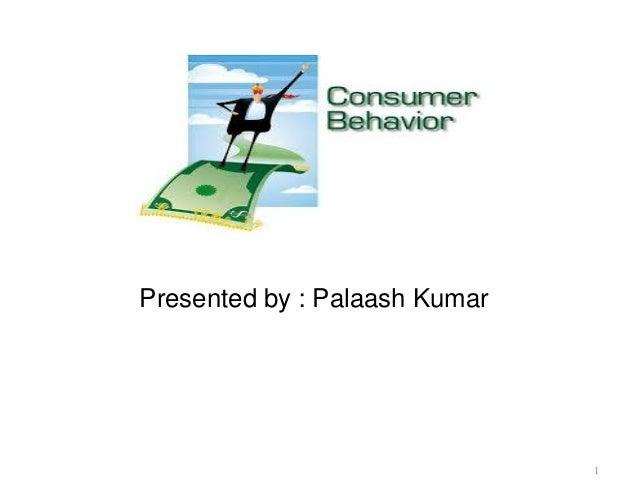 Presented by : Palaash Kumar 1