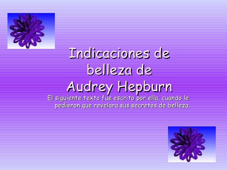 Indicaciones de belleza de Audrey Hepburn El siguiente texto fue escrito por ella, cuando le pedieron que revelara sus sec...