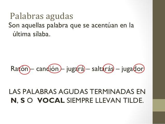 Palabras agudasSon aquellas palabra que se acentúan en la última sílaba.Ratón – canción – jugará – saltarás – jugadorLAS P...