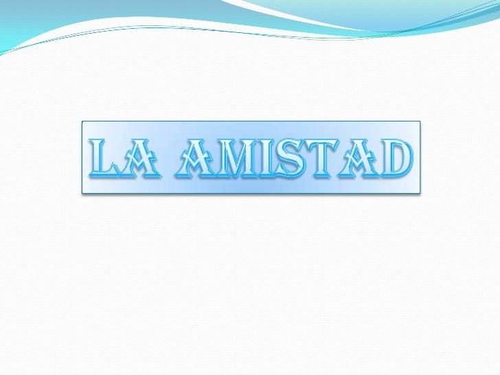 LA AMISTAD<br />
