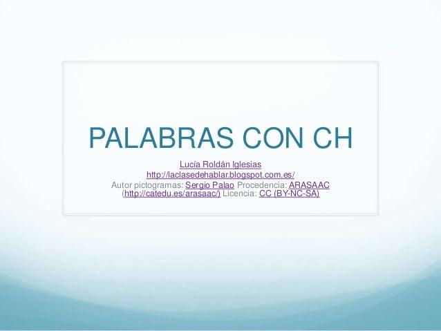 PALABRAS CON CH                     Lucía Roldán Iglesias           http://laclasedehablar.blogspot.com.es/ Autor pictogra...