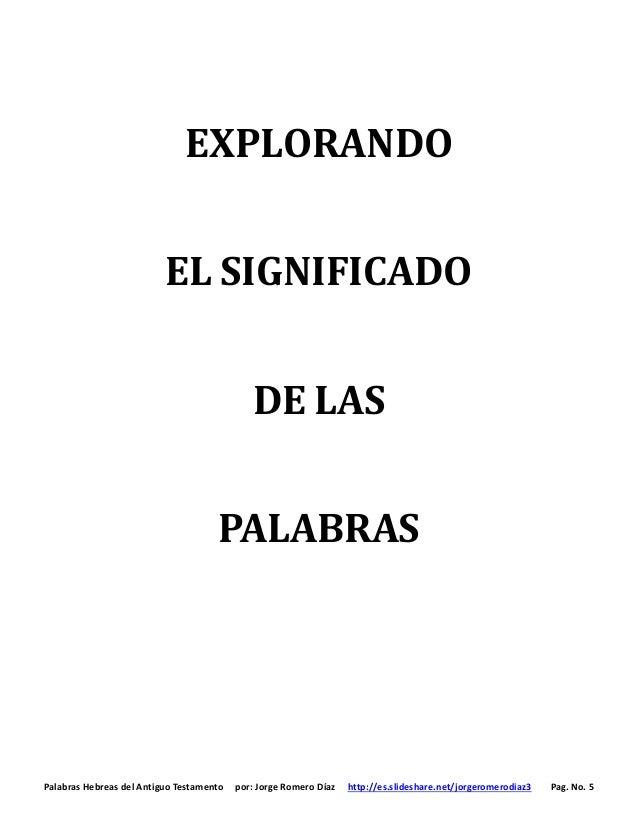 Palabras Hebreas del Antiguo Testamento por: Jorge Romero Díaz http://es.slideshare.net/jorgeromerodiaz3 Pag. No. 5 EXPLOR...