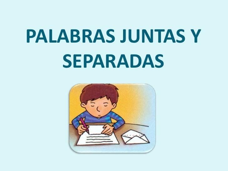 PALABRAS JUNTAS Y   SEPARADAS
