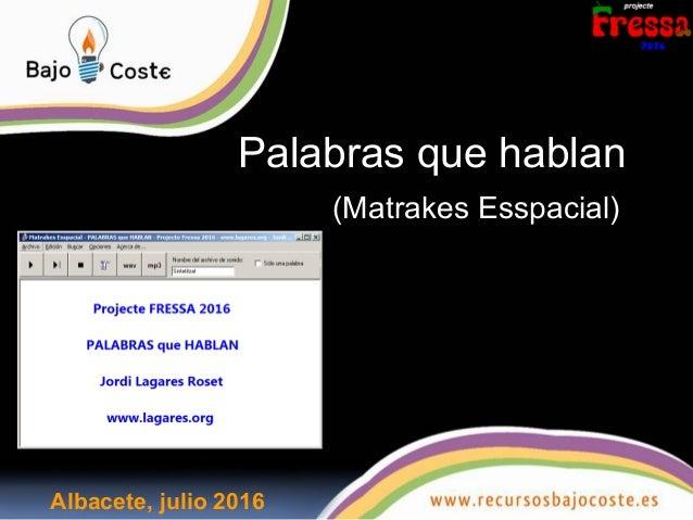 Palabras que hablan (Matrakes Esspacial) Albacete, julio 2016