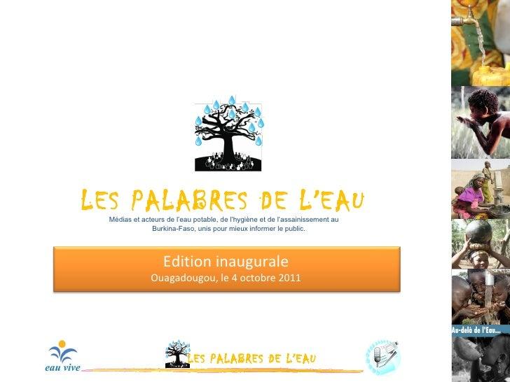 LES PALABRES DE L ' EAU  Médias et acteurs de l'eau potable, de l'hygiène et de l'assainissement au  Burkina-Faso, unis po...