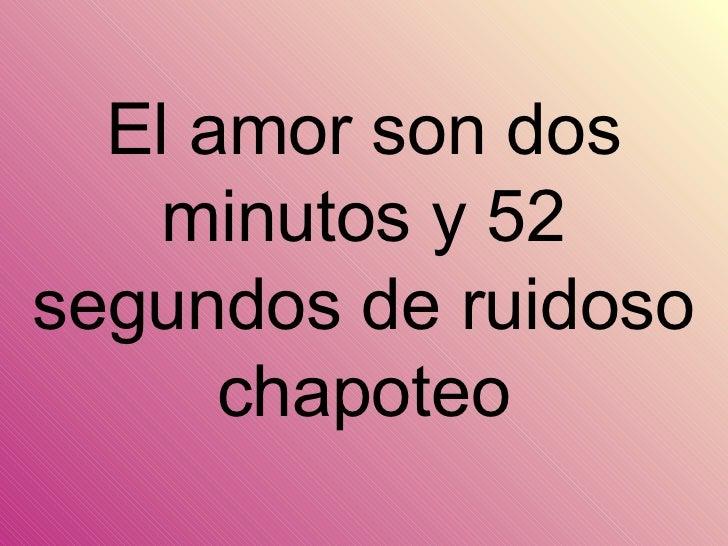 El amor son dos minutos y 52 segundos de ruidoso chapoteo