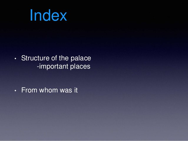 • Structure of the palace • From whom was it Index -important places