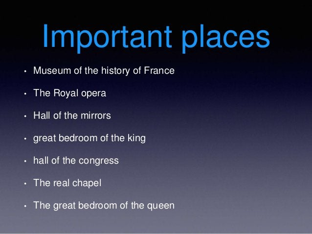 Important places • Museum of the history of France • The Royal opera • Hall of the mirrors • great bedroom of the king • h...