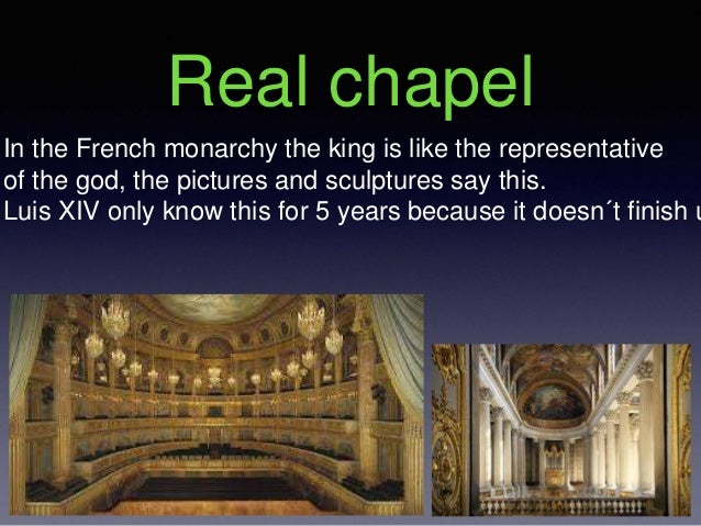 Real chapel In the French monarchy the king is like the representative of the god, the pictures and sculptures say this. L...